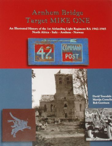 Arnhem Bridge - Target Mike One, by David Truesdale, Martijn Cornelissen and Bob Gerritsen